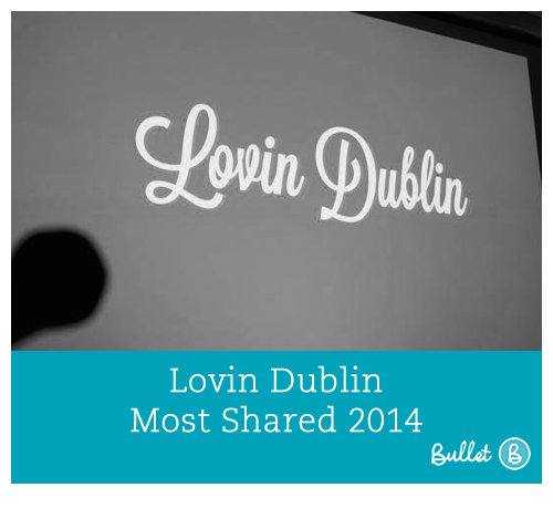 Lovin Dublin Most Shared Of 2014