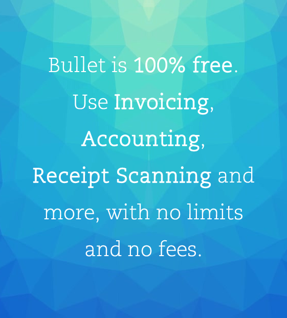 Bullet is 100% free. Use Invoicing, accounting, receipt scanning and more, with no limits and no fees.
